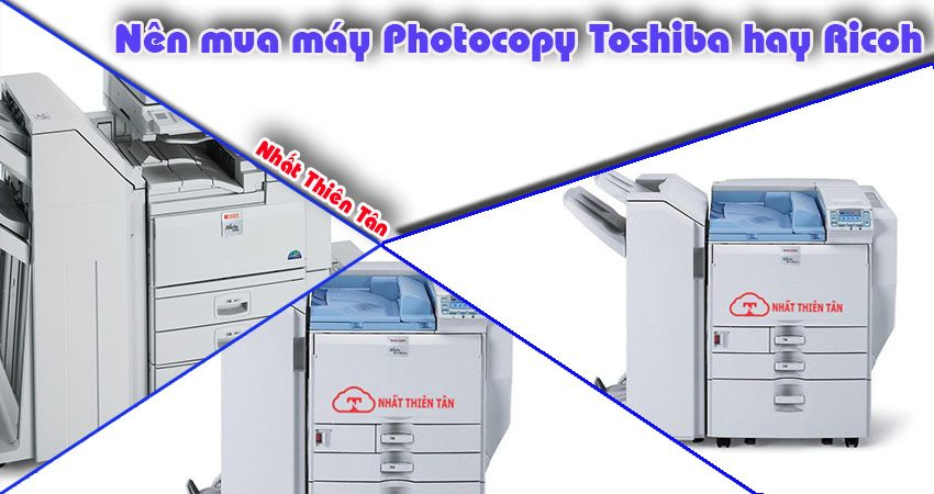 nên chọn thuê máy photocopy hiệu Toshiba hay ricoh